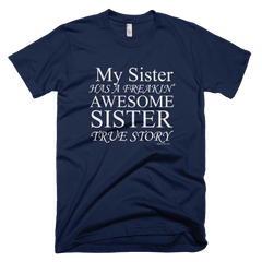 My Sister Has A Freakin' Awesome Sister - Women's -  American Apparel Tee Shirt