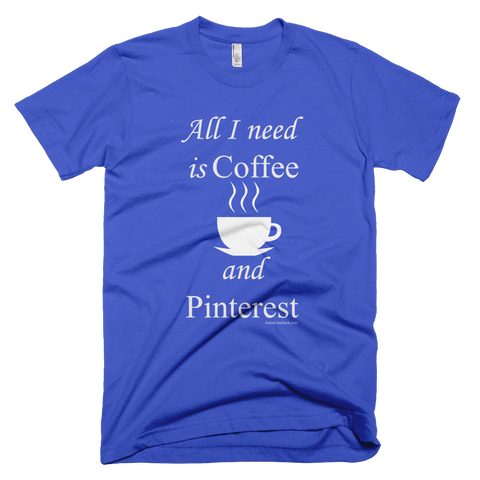 All I Need is Coffee and Pinterest - Women's -  American Apparel Tee Shirt
