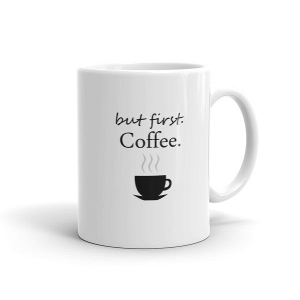 but first, Coffee. Coffee Mug