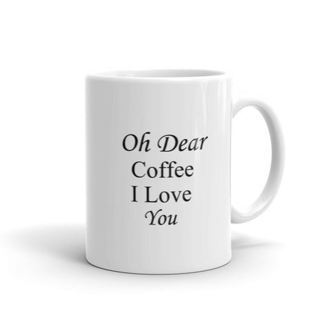 Oh Dear coffee I Love You - Coffee Mug