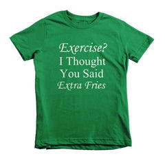 Exercise? I thought you said Extra Fries - kids t-shirt