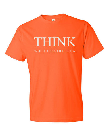 THINK While it is still legal Mens- Short sleeve t-shirt
