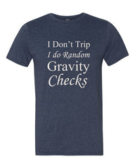 I Don't Trip, I do Random Gravity Checks - Men's Tee Shirt