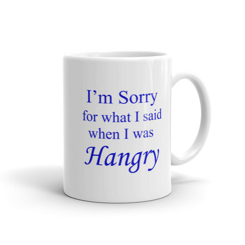 I'm Sorry for what I said when I was Hangry - Coffee Mug