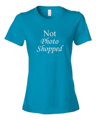 Not Photo Shopped - Women's  t-shirt