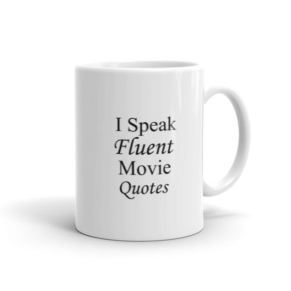 I Speak Fluent Movie Quotes -  Coffee Mug