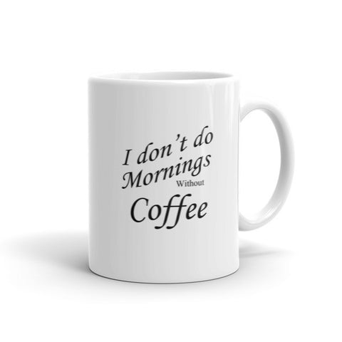 I don't do Mornings Without Coffee - Coffee Mug
