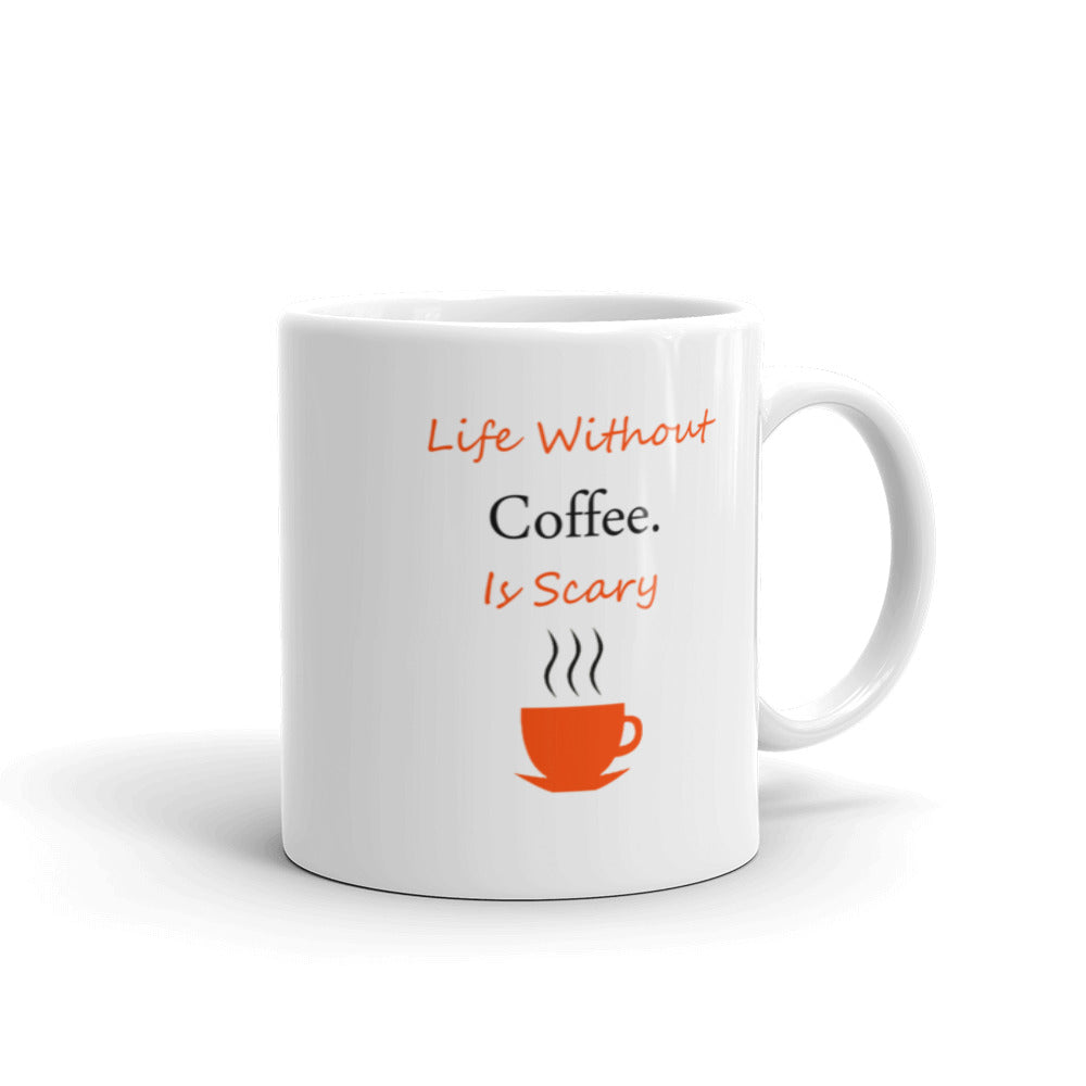 LIfe Without Coffee Is Scary Mug
