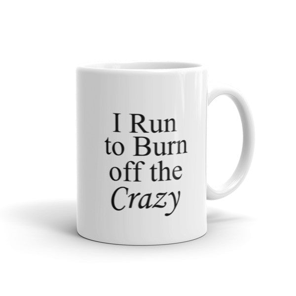 I run to burn off the crazy - Coffee Mug
