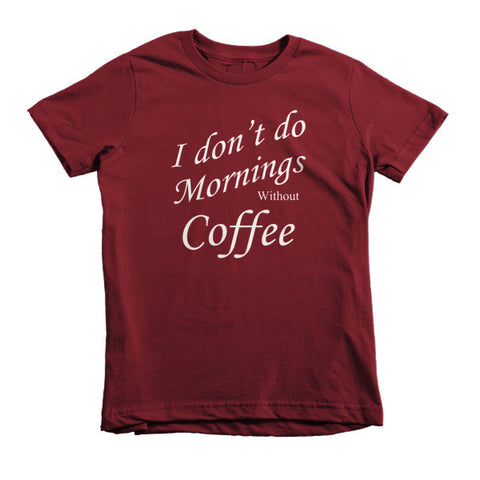 I don't do Mornings without Coffee - kids t-shirt