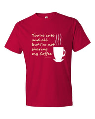 You're cute and all but I'm not sharing my Coffee - Men's  t-shirt