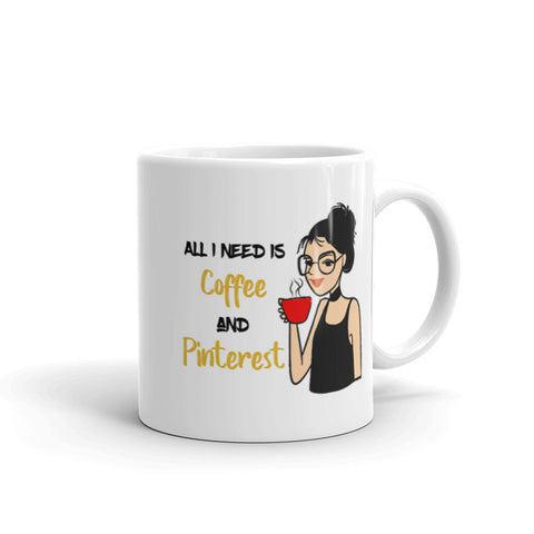 All I Need is Coffee and Pinterest Mug