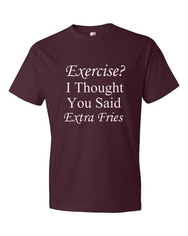 Exercise? I thought you said extra fries. t-shirt