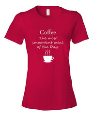 Coffee the most important meal of the day - Women's t-shirt