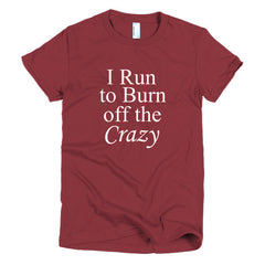 I Run to Burn off the Crazy- women's t-shirt