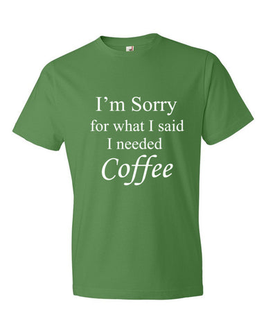 I'm Sorry for what I said I needed Coffee - Men's t-shirt