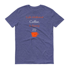 Life Without Coffee Is Scary T-Shirt