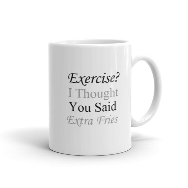 Exercise? I thought you said Extra Fries -  Coffee Mug