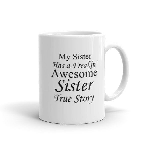My Sister Has a Freakin' Awesome Sister True Story - Mug