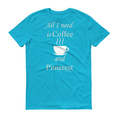 All I Need Is Coffee and Pinterest Short-Sleeve T-Shirt