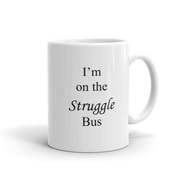 I'm On The Struggle Bus - Coffee Mug