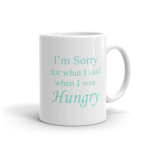 I'm Sorry for what I said when I was Hungry - Coffee Mug