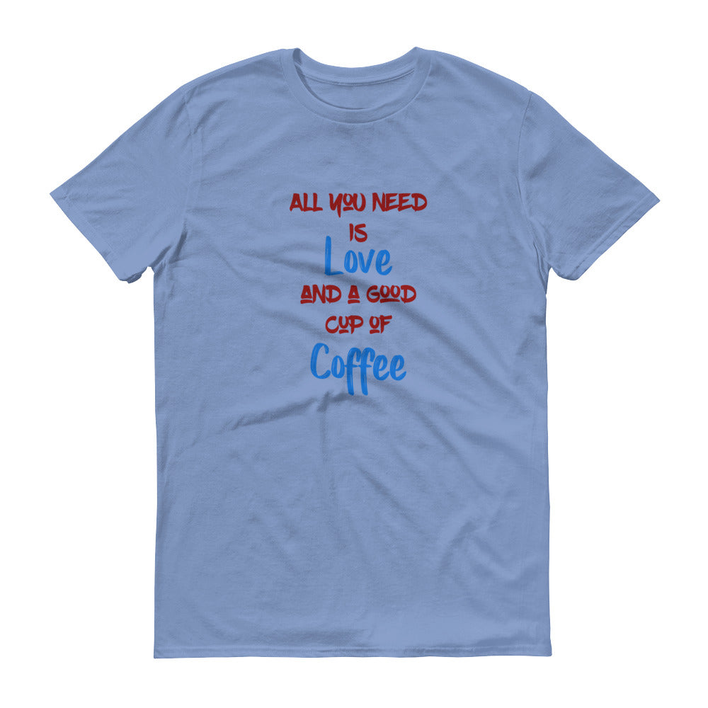 All You Need Is Love And A Good Cup Of Coffee T-Shirt