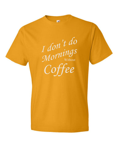 I don't do Mornings without Coffee - Men's t-shirt