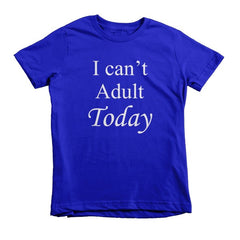 I Can't Adult Today   kids t-shirt