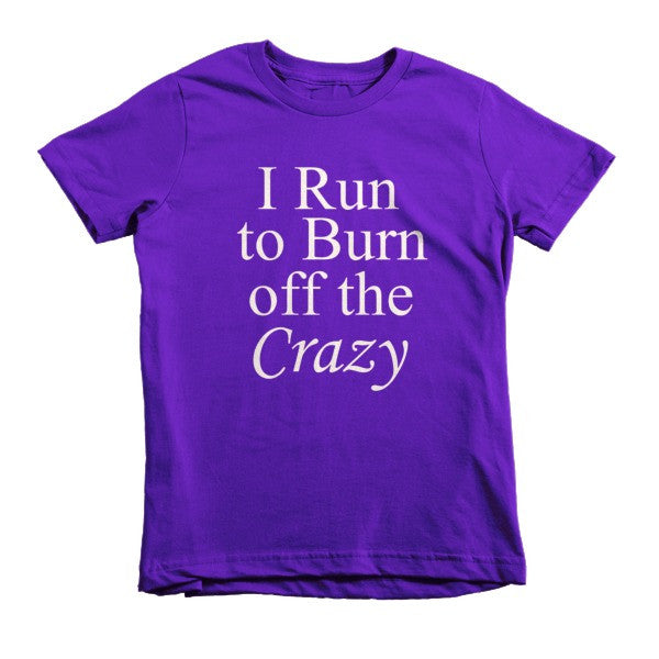 I Run to Burn off the Crazy - kids t-shirt