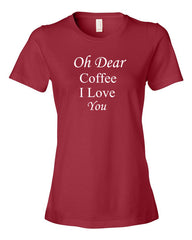 Oh Dear Coffee I Love You - Women's t-shirt