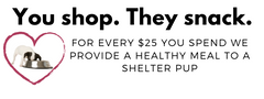 For Every $25 You Spend We Provide A Healthy Meal To A Shelter Pup