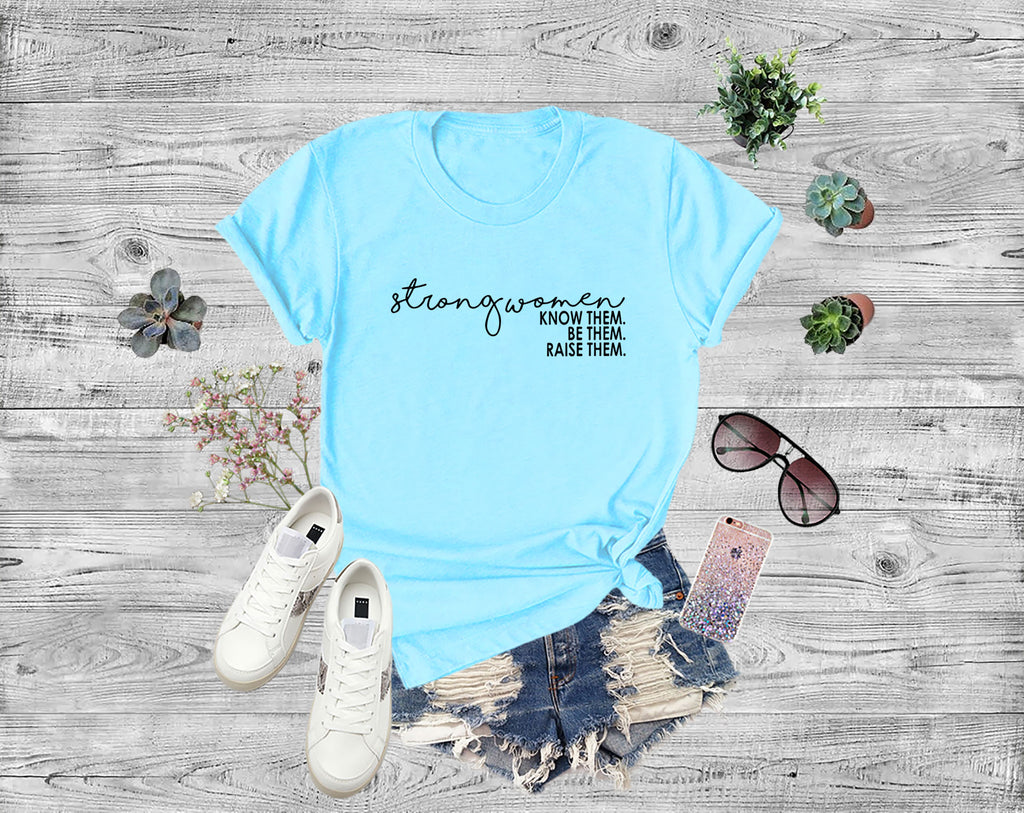 Strong Women Shirt, Know Them Be Them Raise Them