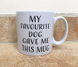 My Favourite Dog Gave Me This Mug