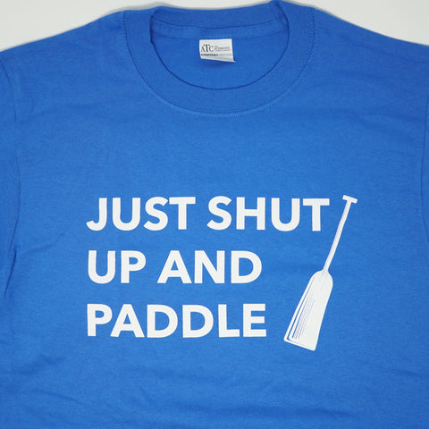 Just Shut Up and Paddle T-Shirt (Blue Cotton)