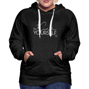 Be Kind to Youself Women's Premium Hoodie - charcoal gray