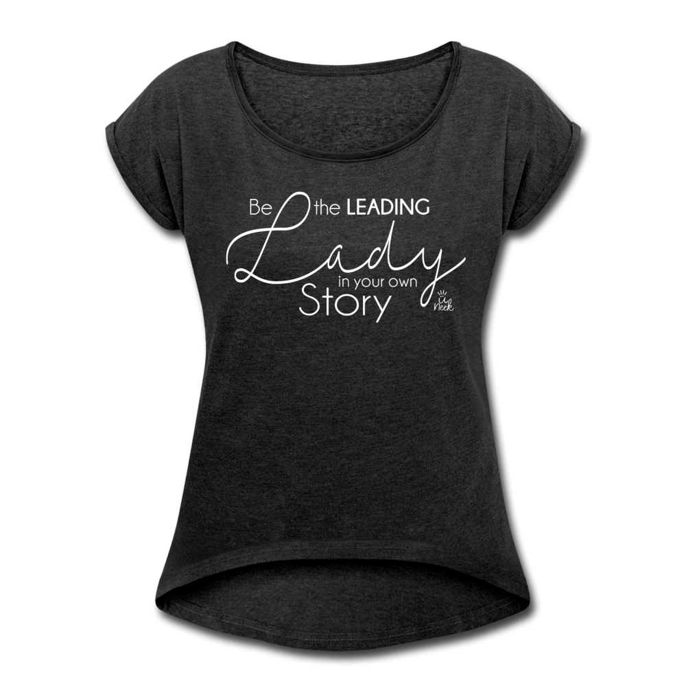 Be the Leading Lady in your Own Story Women's T-Shirt - heather black