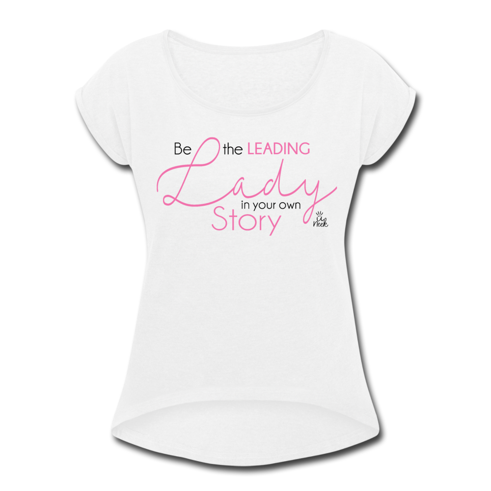 Be the Leading Lady in your own Story Women's T-Shirt - white