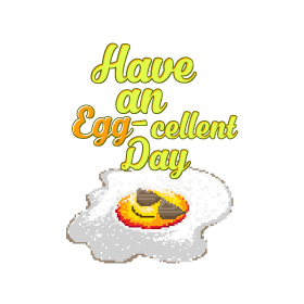 Have an Eggcellent Day