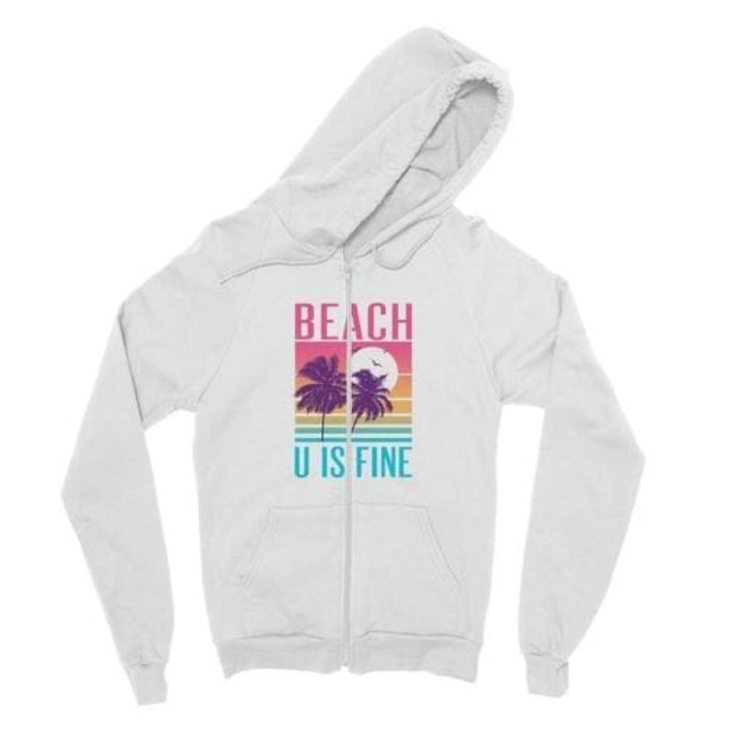 Beach U Is Fine Fine Jersey Zip Hoodie.