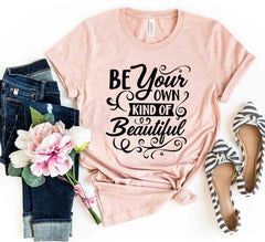 Be Your Own Kind Of Beautiful Shirt.