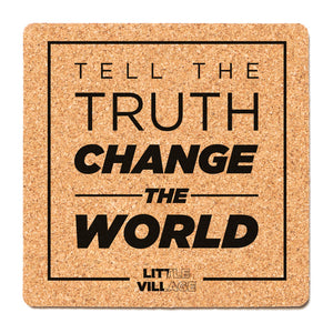 Tell The Truth, Change The World Cork Coaster
