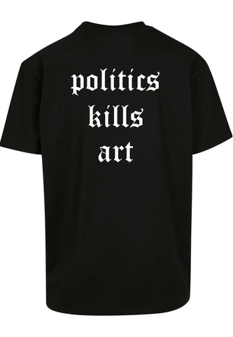 Politics kills art Oversized T-shirt