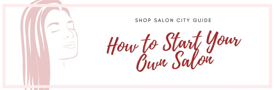 How to Start Your Own Salon – 6 Step Guide