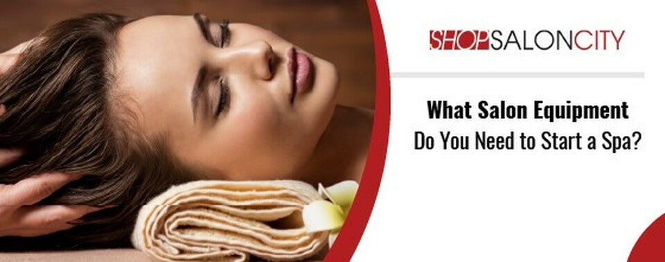 What Salon Equipment Do You Need to Start a Spa?