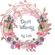 Decor Whimsy By Leslie