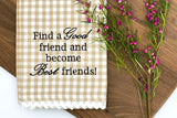 Find A Good Friend And Become Breakfast Tea Towel