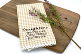 Daughters They're Like a Best Friends but Even Better Tea Towel