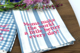 Moms Make the World Better Tea Towel