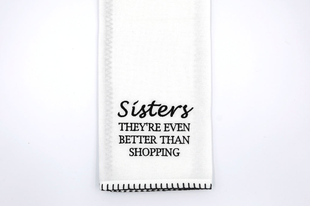 Sisters They're Even Better Than Shopping Tea Towel